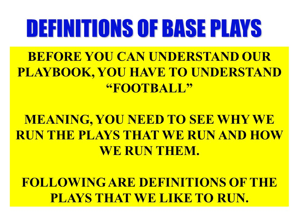 FOLLOWING ARE DEFINITIONS OF THE PLAYS THAT WE LIKE TO RUN.