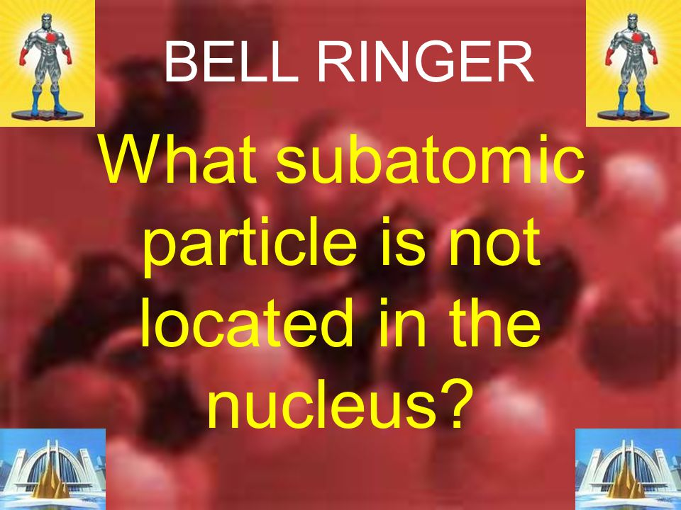 What subatomic particle is not located in the nucleus