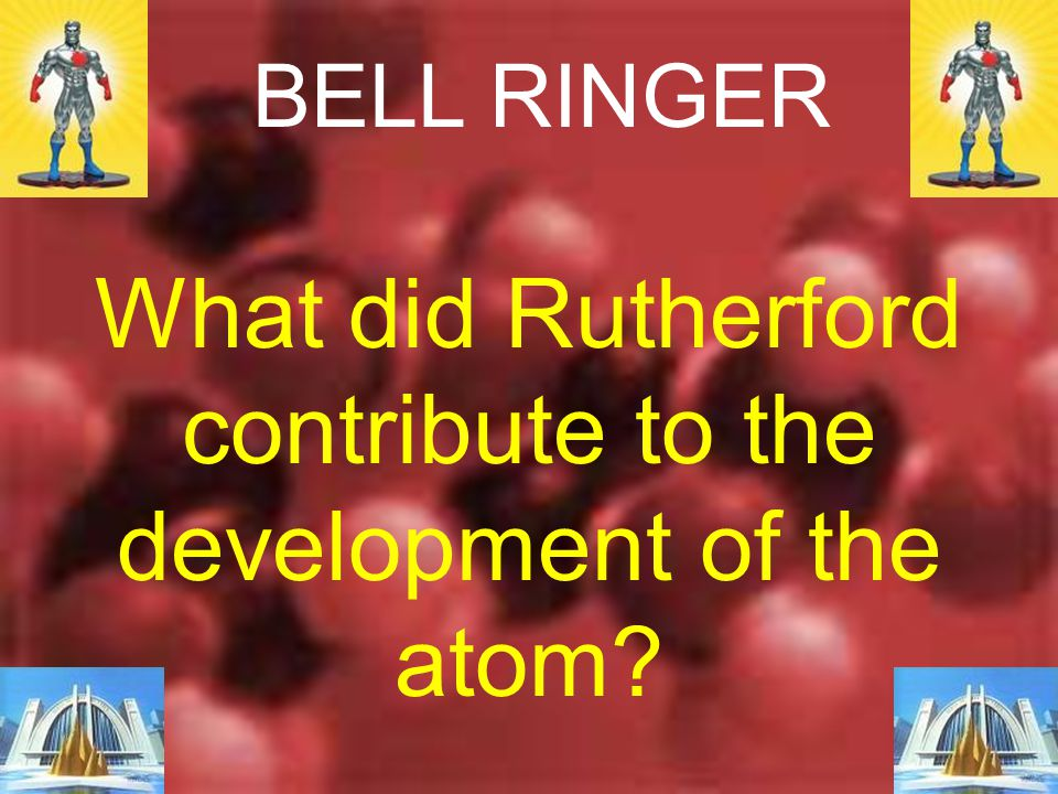 What did Rutherford contribute to the development of the atom