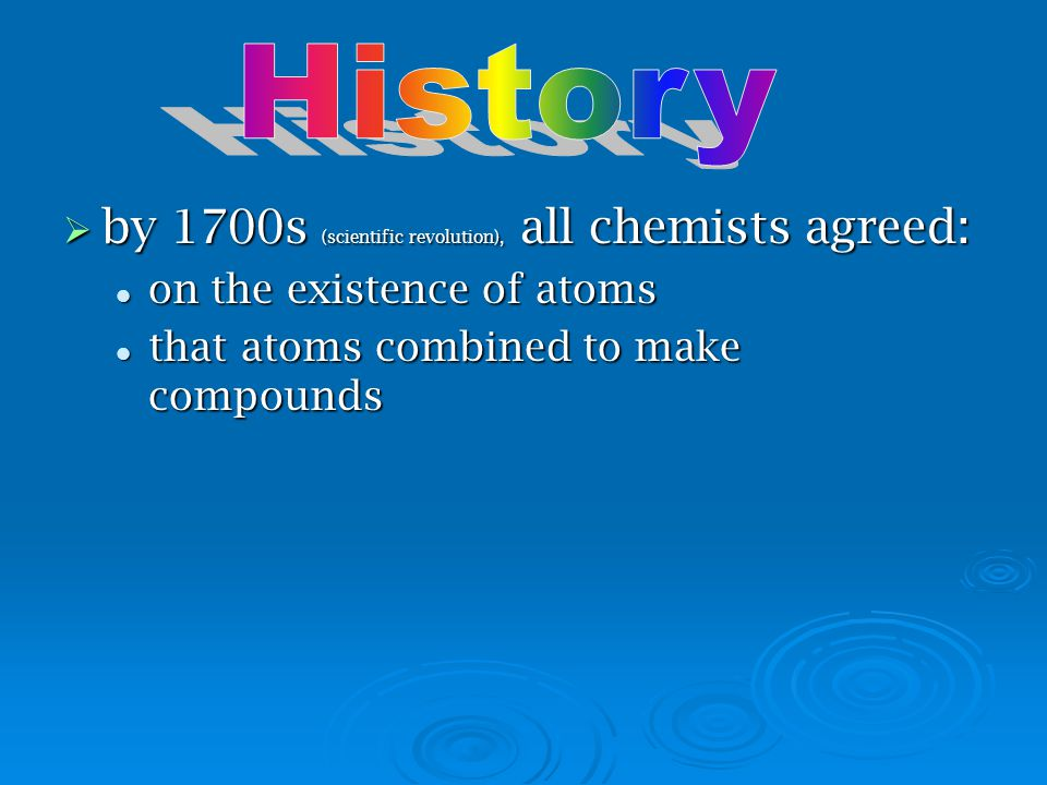 History by 1700s (scientific revolution), all chemists agreed: