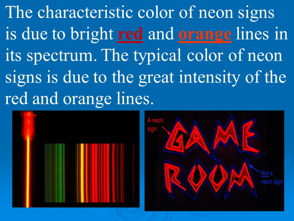 The characteristic color of neon signs is due to bright red and orange lines in its spectrum.