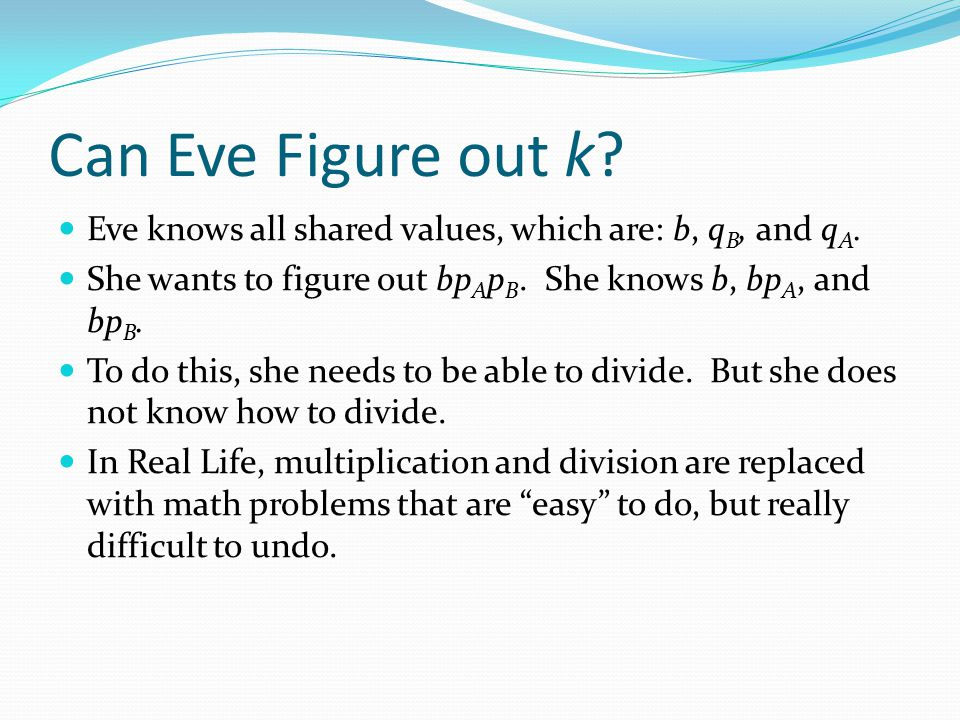 Can Eve Figure out k Eve knows all shared values, which are: b, qB, and qA. She wants to figure out bpApB. She knows b, bpA, and bpB.