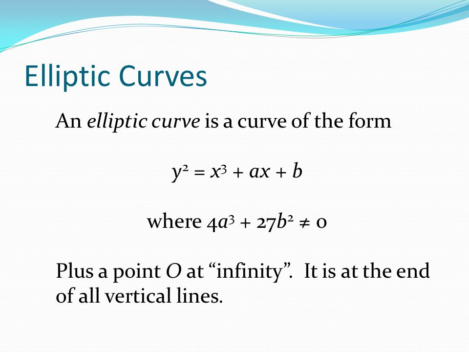 Elliptic Curves An elliptic curve is a curve of the form
