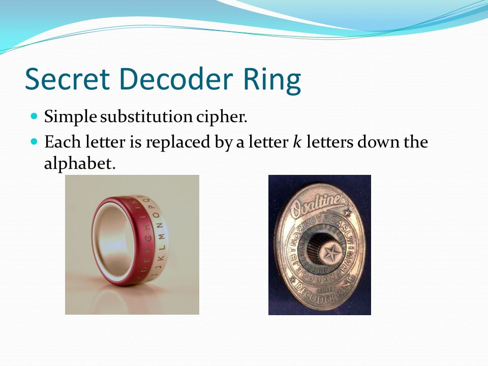 Secret Decoder Ring Simple substitution cipher.
