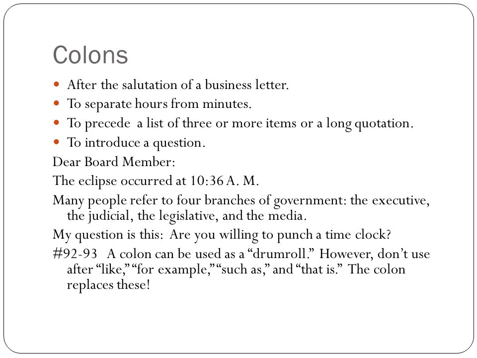 Colons After the salutation of a business letter.