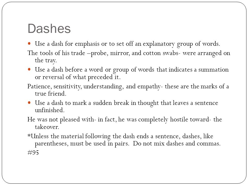 Dashes Use a dash for emphasis or to set off an explanatory group of words.