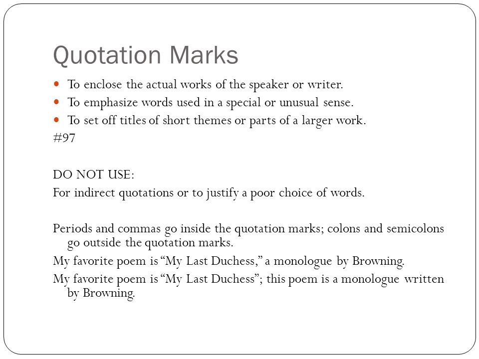 Quotation Marks To enclose the actual works of the speaker or writer.