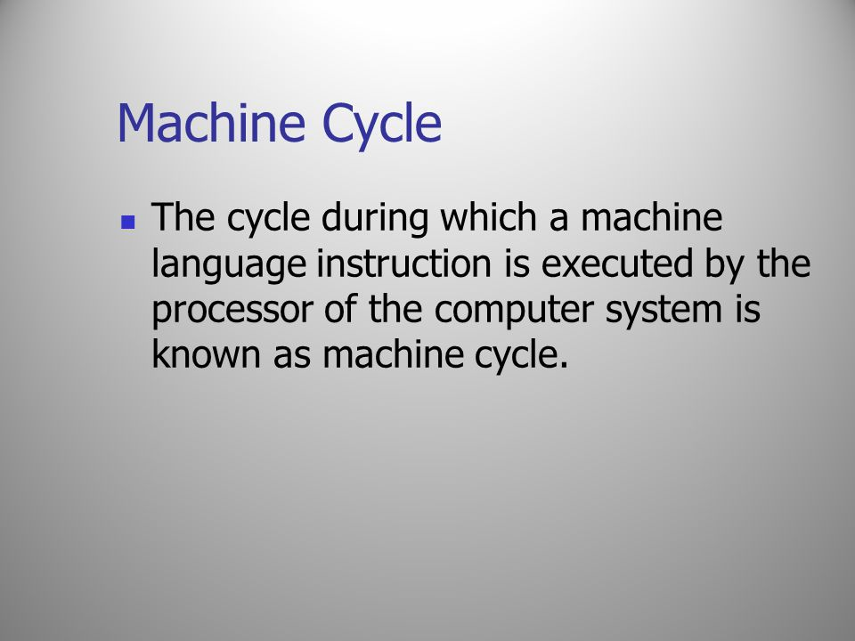 Machine Cycle The cycle during which a machine language instruction is executed by the processor of the computer system is known as machine cycle.