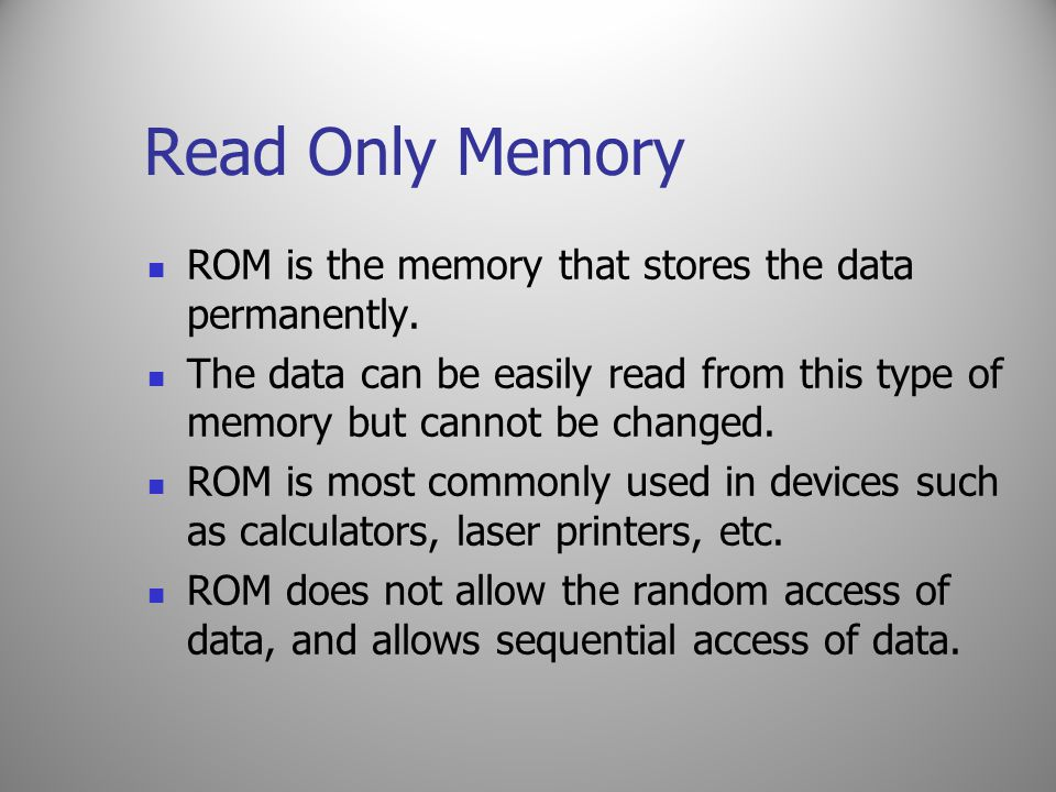 Read Only Memory ROM is the memory that stores the data permanently.