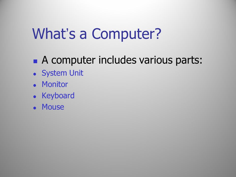 What's a Computer A computer includes various parts: System Unit