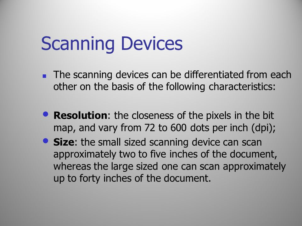 Scanning Devices The scanning devices can be differentiated from each other on the basis of the following characteristics: