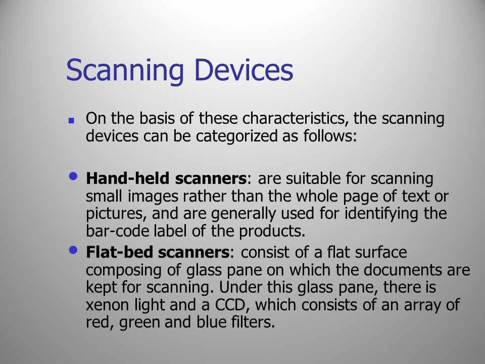 Scanning Devices On the basis of these characteristics, the scanning devices can be categorized as follows: