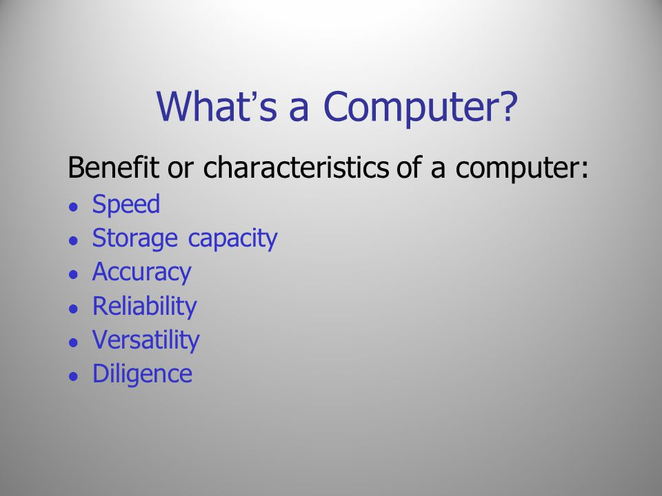 What's a Computer Benefit or characteristics of a computer: Speed