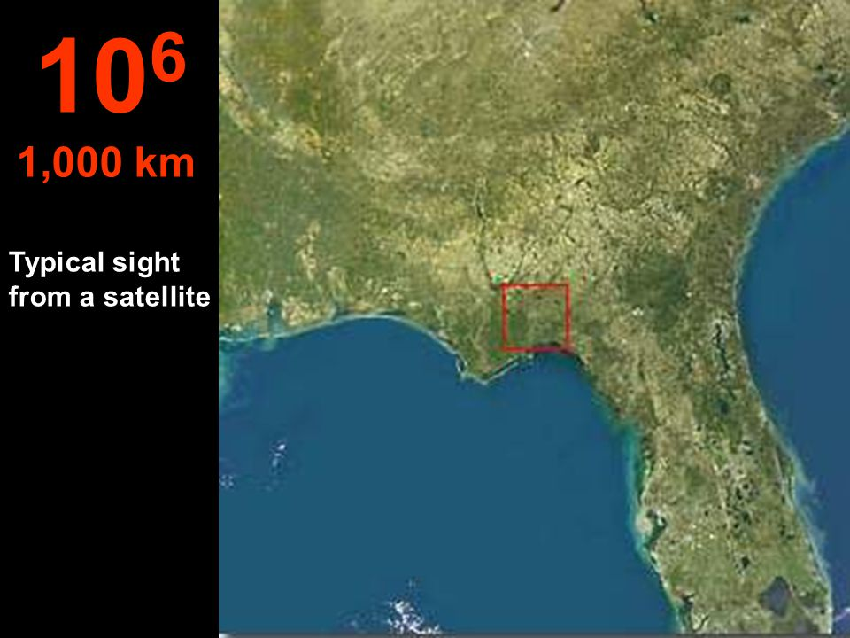 106 1,000 km Typical sight from a satellite