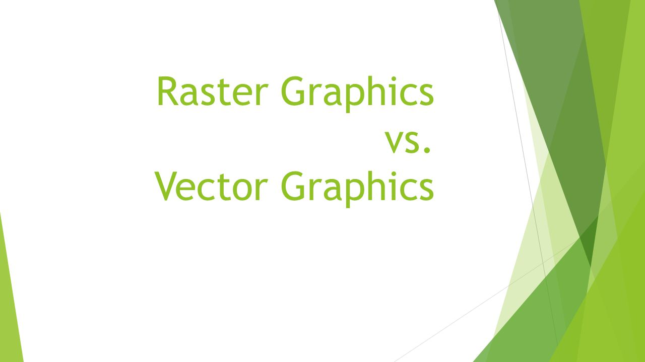 Raster Graphics vs. Vector Graphics