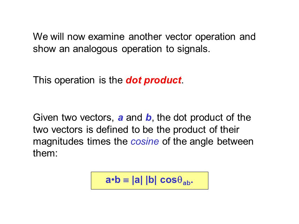 We will now examine another vector operation and show an analogous operation to signals.