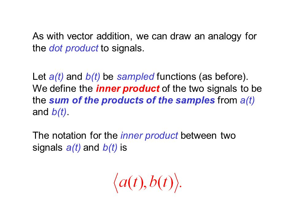 As with vector addition, we can draw an analogy for the dot product to signals.
