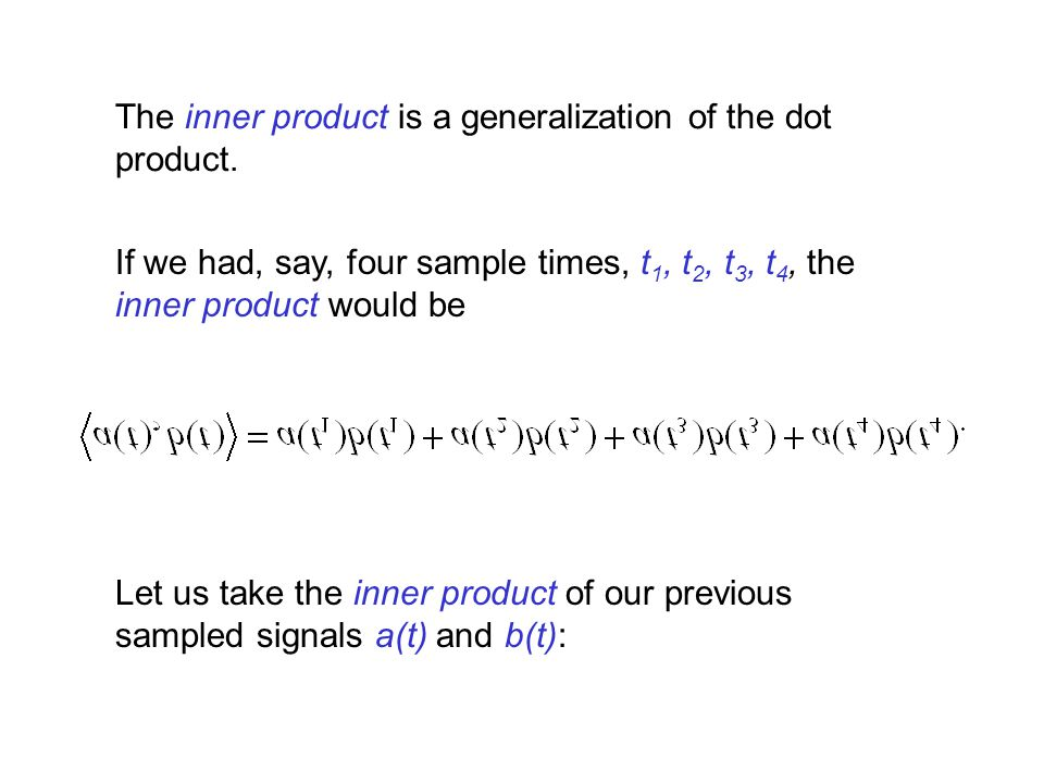 The inner product is a generalization of the dot product.