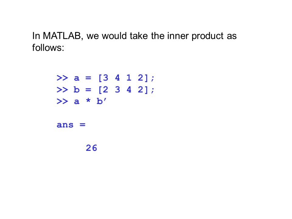 In MATLAB, we would take the inner product as follows: