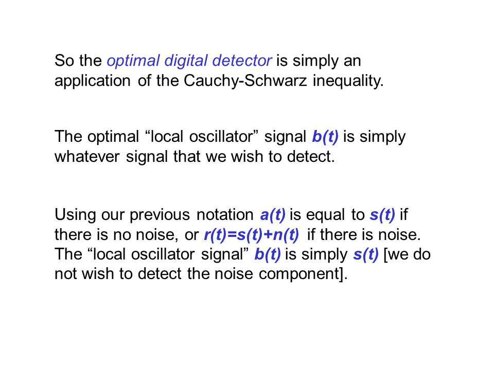 So the optimal digital detector is simply an application of the Cauchy-Schwarz inequality.