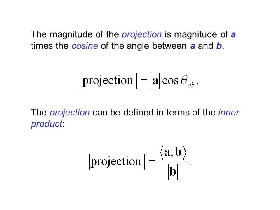 The magnitude of the projection is magnitude of a times the cosine of the angle between a and b.