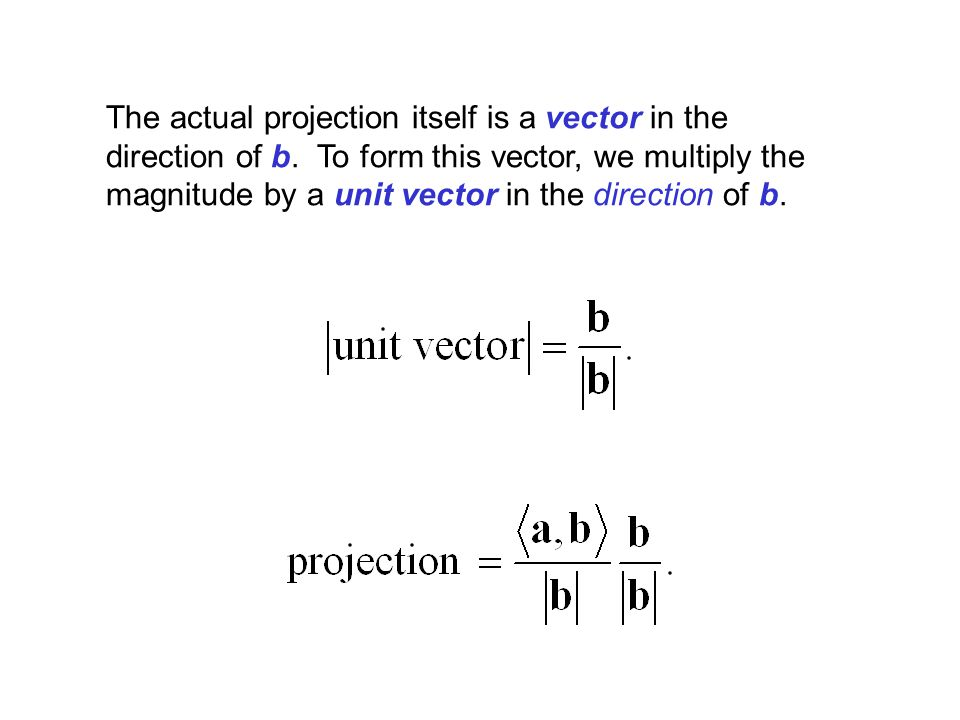 The actual projection itself is a vector in the direction of b