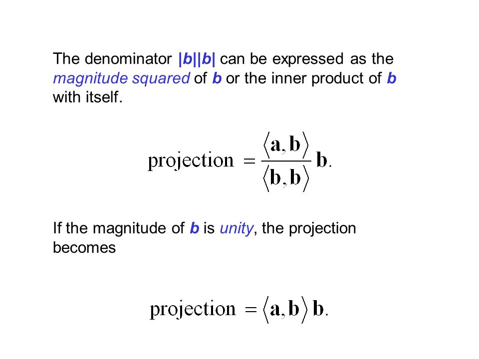 The denominator |b||b| can be expressed as the magnitude squared of b or the inner product of b with itself.