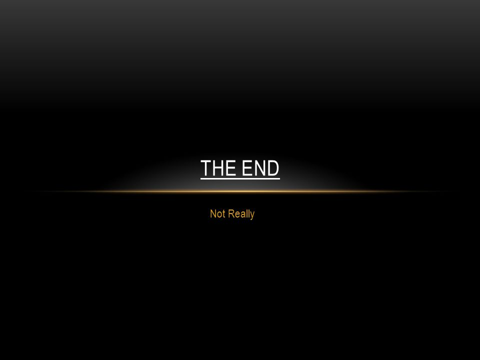 The end Not Really