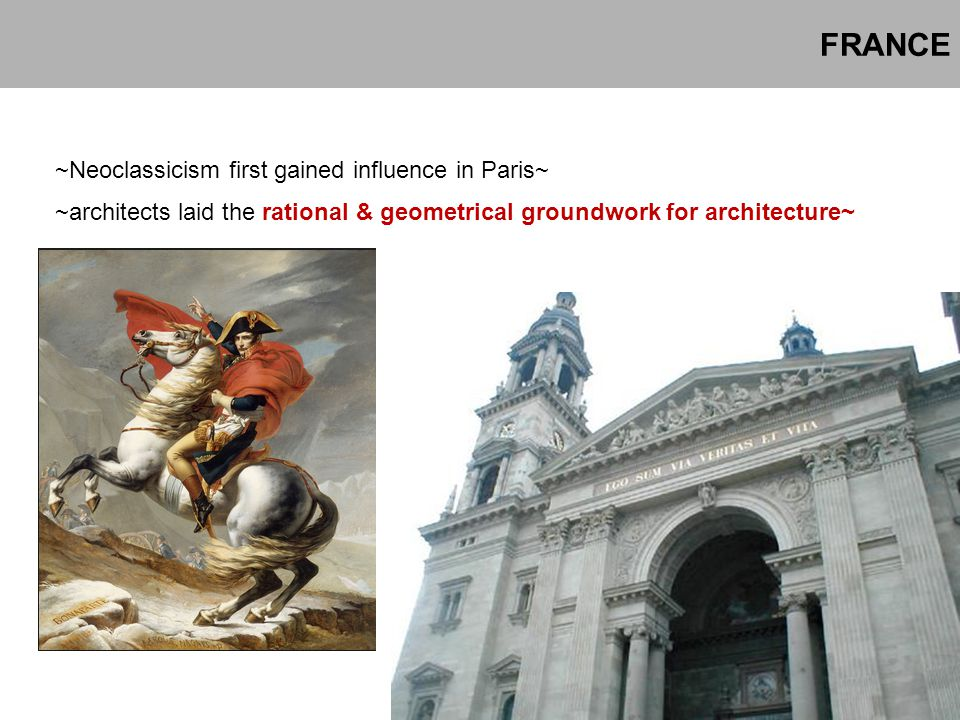 FRANCE ~Neoclassicism first gained influence in Paris~