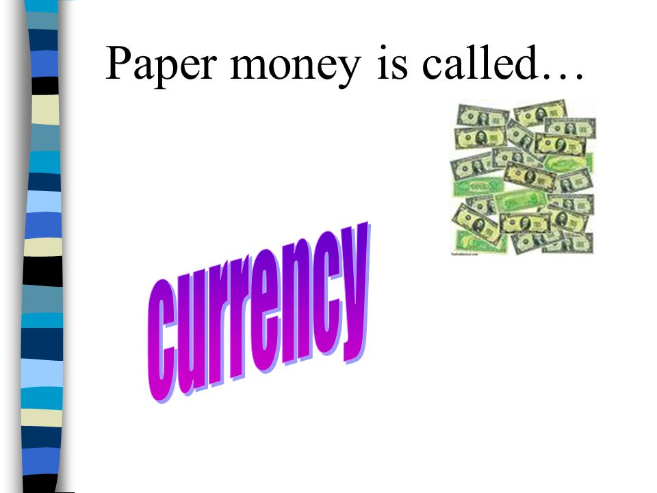 Paper money is called… currency