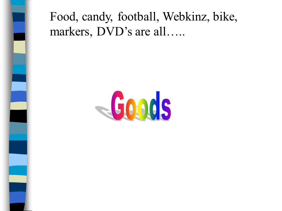 Food, candy, football, Webkinz, bike, markers, DVD's are all…..