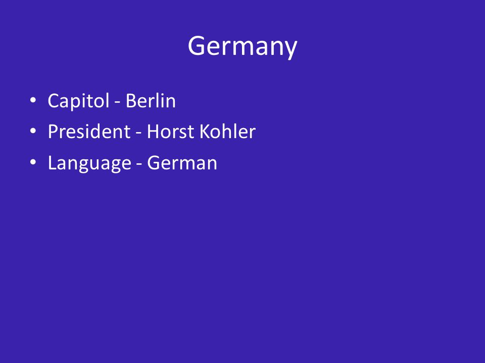 Germany Capitol - Berlin President - Horst Kohler Language - German