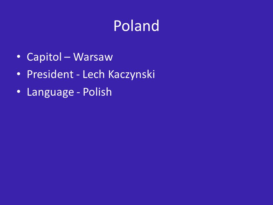 Poland Capitol – Warsaw President - Lech Kaczynski Language - Polish