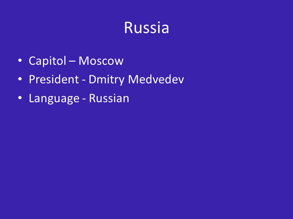 Russia Capitol – Moscow President - Dmitry Medvedev Language - Russian