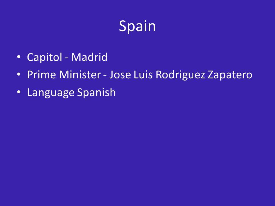 Spain Capitol - Madrid Prime Minister - Jose Luis Rodriguez Zapatero