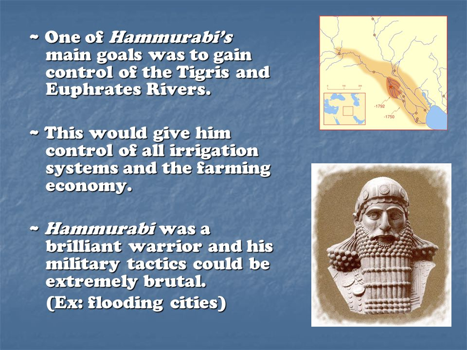 ~ One of Hammurabi's main goals was to gain control of the Tigris and Euphrates Rivers.