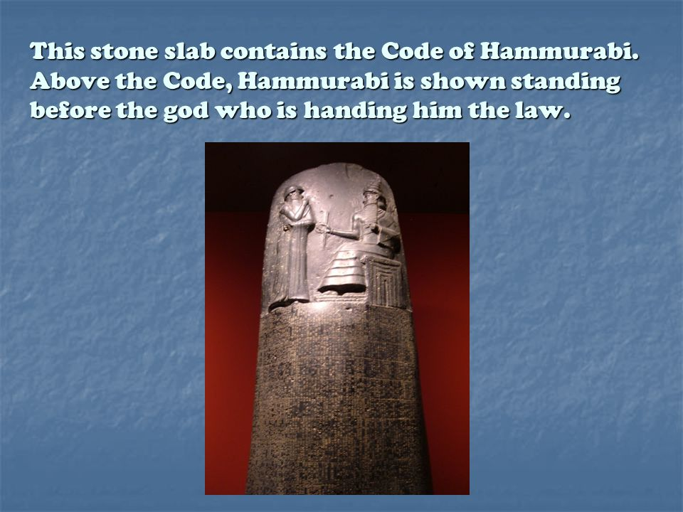 This stone slab contains the Code of Hammurabi