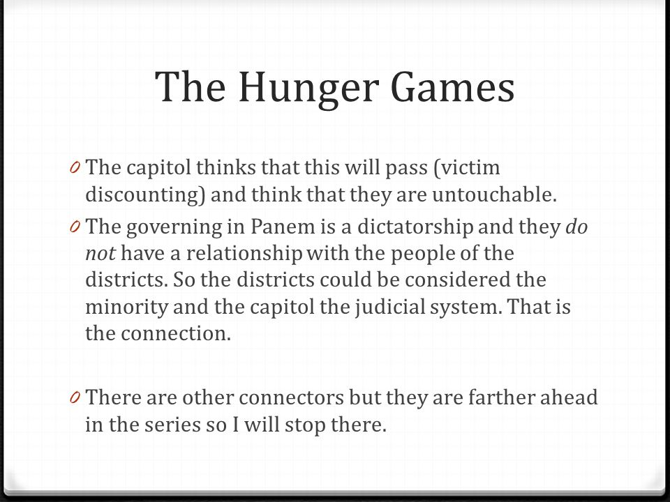 The Hunger Games The capitol thinks that this will pass (victim discounting) and think that they are untouchable.