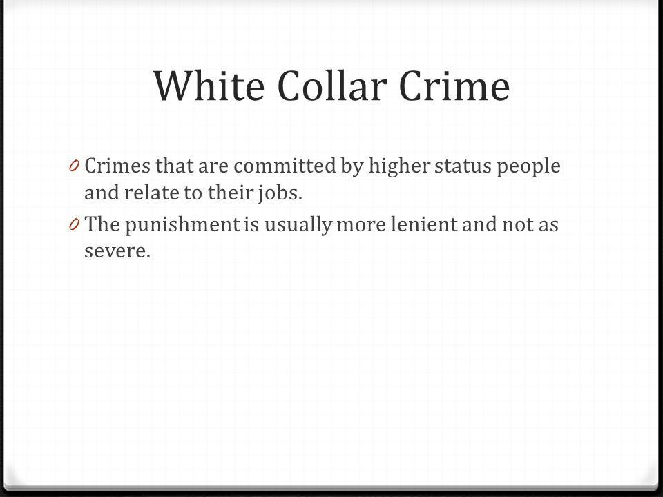 White Collar Crime Crimes that are committed by higher status people and relate to their jobs.