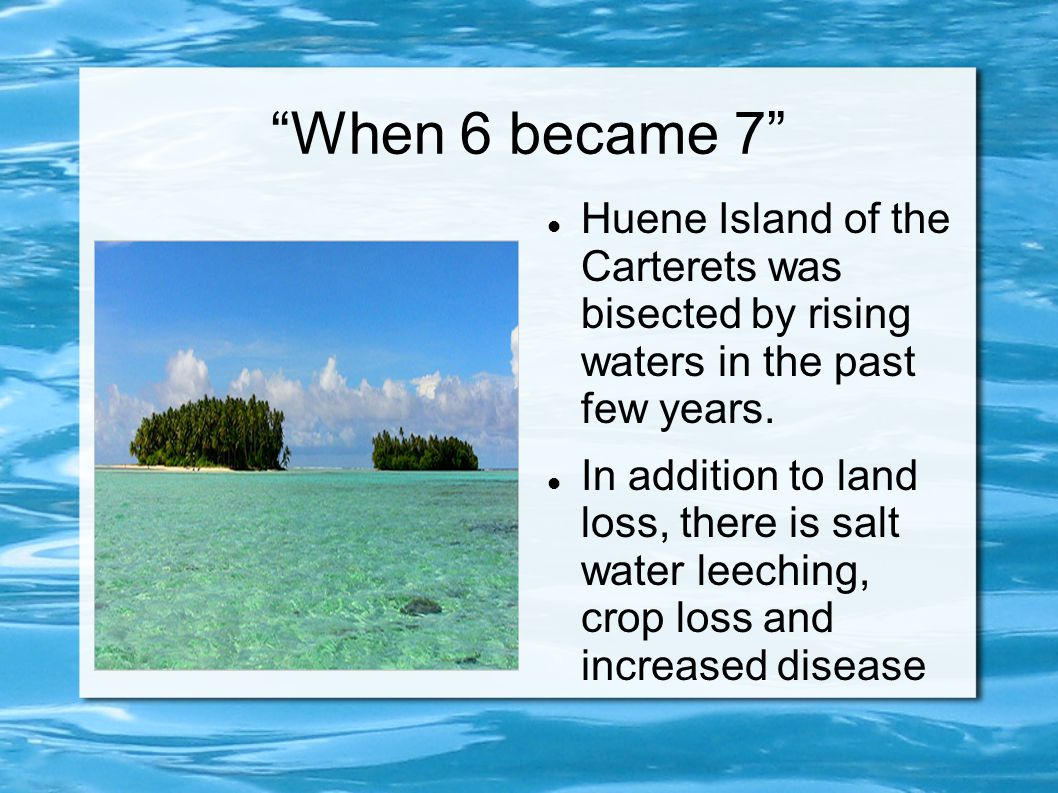 When 6 became 7 Huene Island of the Carterets was bisected by rising waters in the past few years.