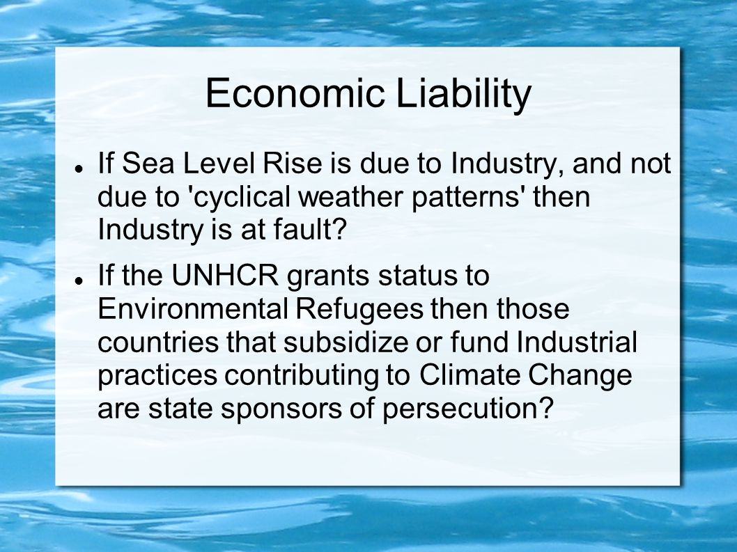 Economic Liability If Sea Level Rise is due to Industry, and not due to cyclical weather patterns then Industry is at fault