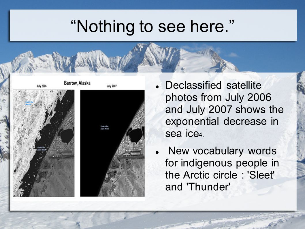 Nothing to see here. Declassified satellite photos from July 2006 and July 2007 shows the exponential decrease in sea ice4.