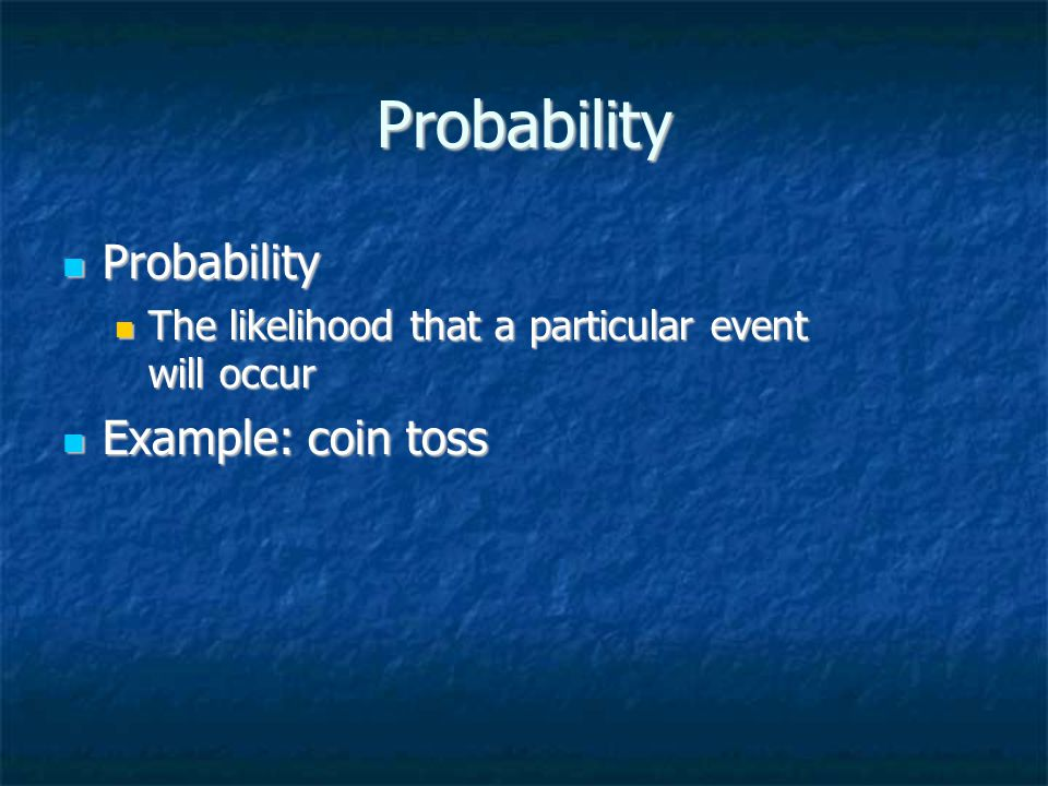 Probability Probability Example: coin toss