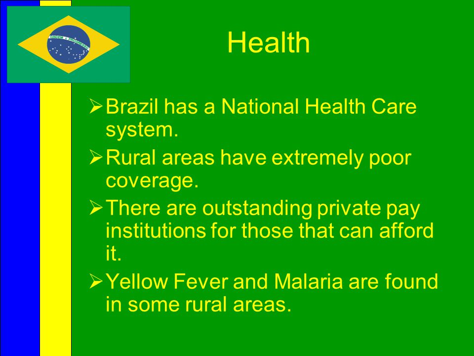 Health Brazil has a National Health Care system.