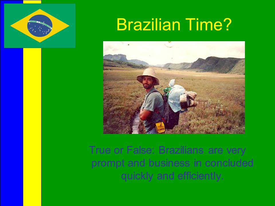 Brazilian Time.