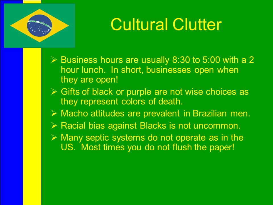 Cultural Clutter Business hours are usually 8:30 to 5:00 with a 2 hour lunch. In short, businesses open when they are open!