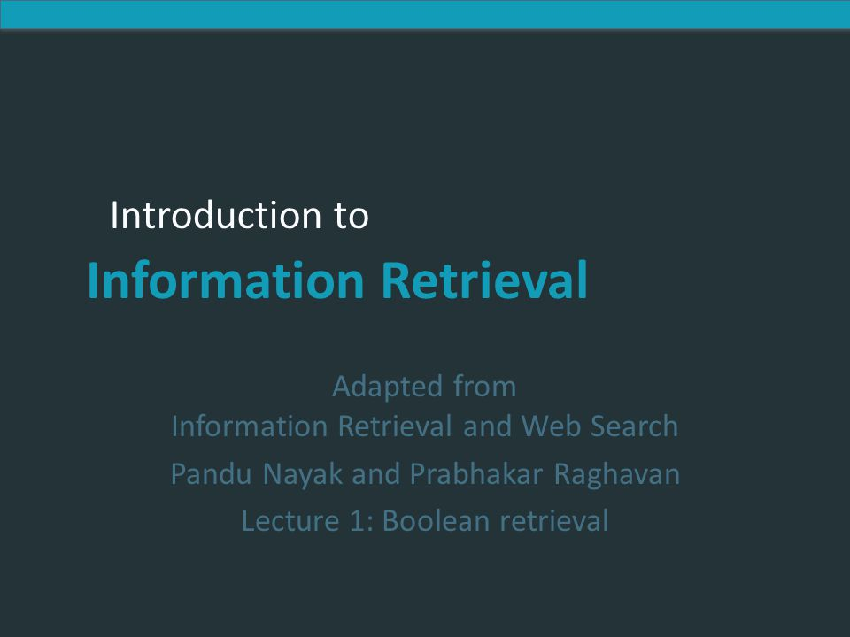 Adapted from Information Retrieval and Web Search