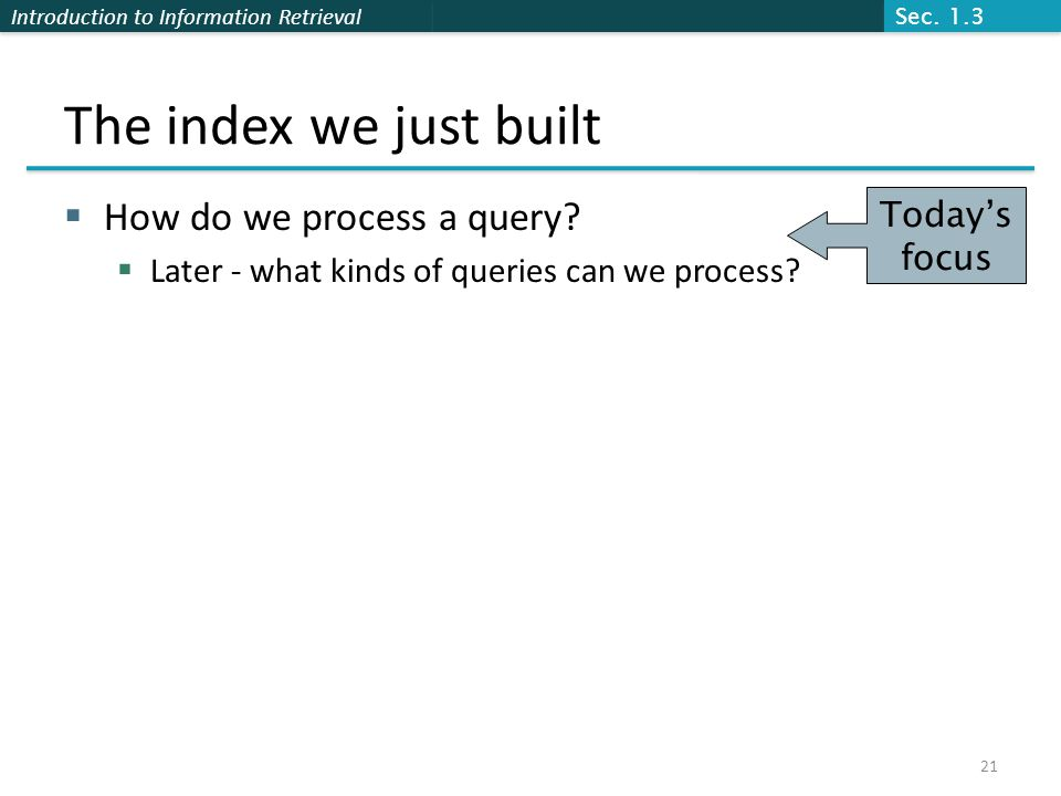 The index we just built How do we process a query Today's focus