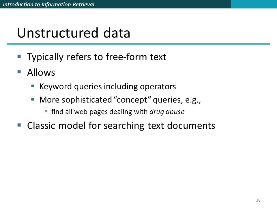 Unstructured data Typically refers to free-form text Allows
