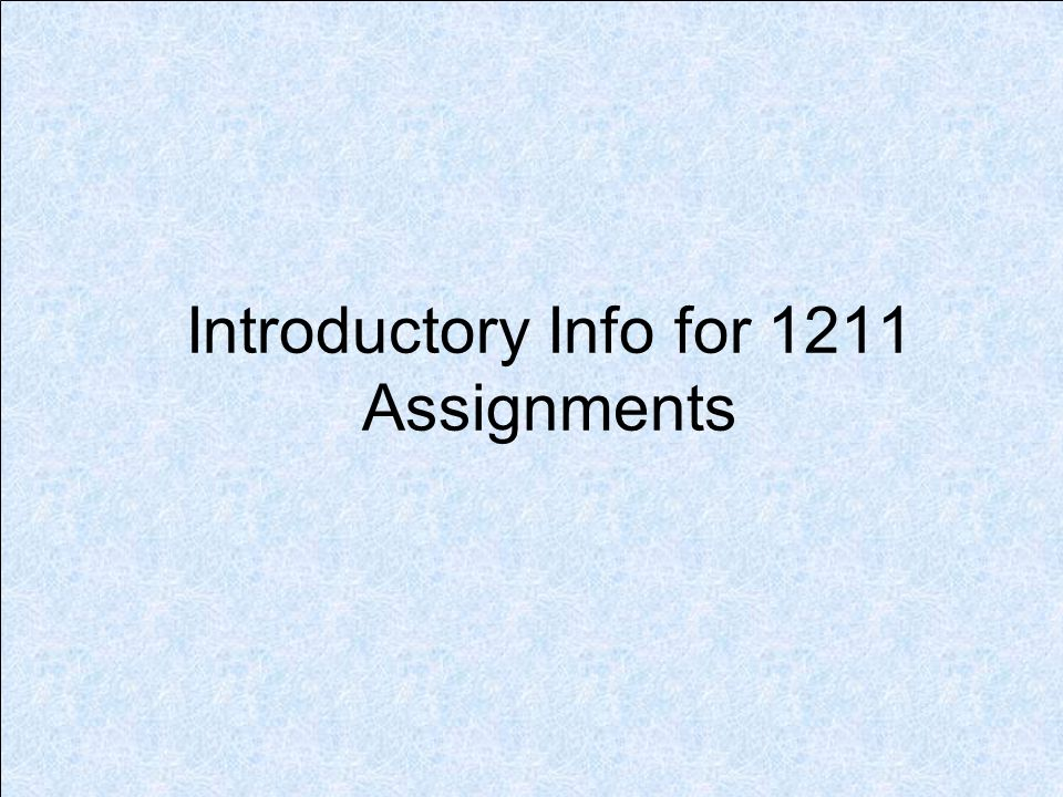 Introductory Info for 1211 Assignments